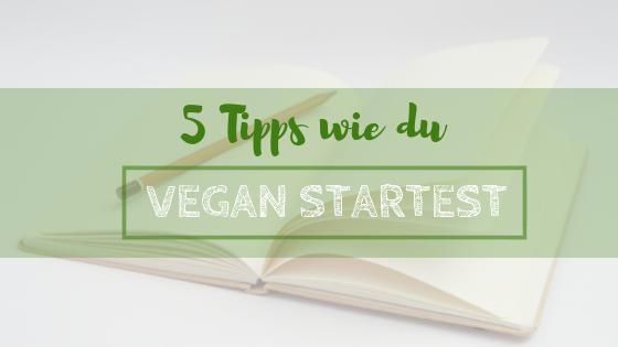 5 Tipps wie du vegan startest