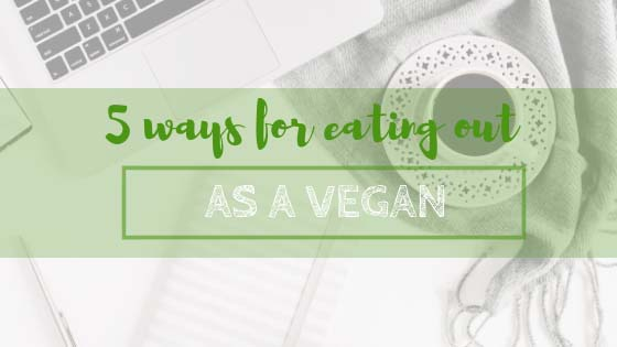 5 ways for eating out as a vegan