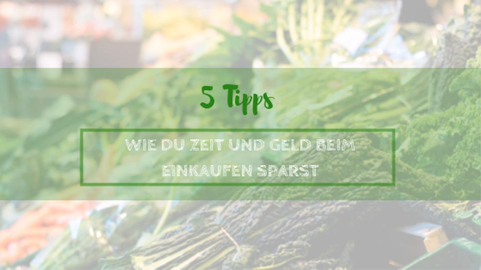 5 Tipps wie du Zeit und Geld beim einkaufen sparst
