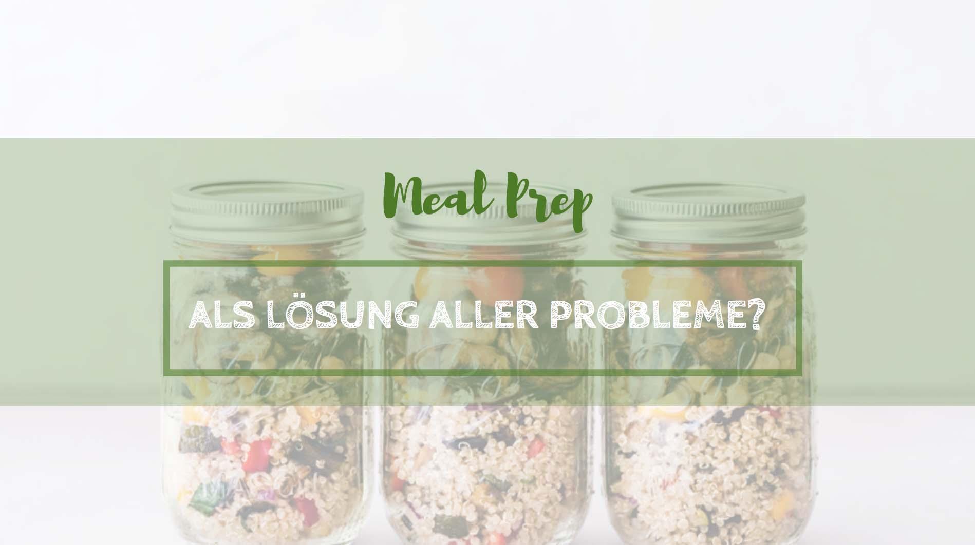 Meal Prep als Lösung aller Probleme?