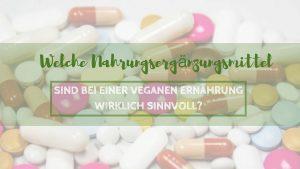 Nahrungsergänzungsmittel: welche sind bei veganer Ernährung sinnvoll?
