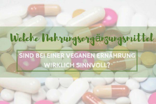 Welche Nahrungsergänzungsmittel sind bei einer veganen Ernährung sinnvoll