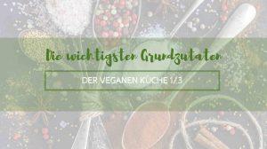 Die wichtigsten Grundzutaten der veganen Küche 1/3