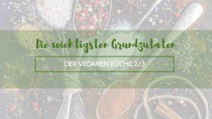 Die wichtigsten Grundzutaten der veganen Küche 2/3