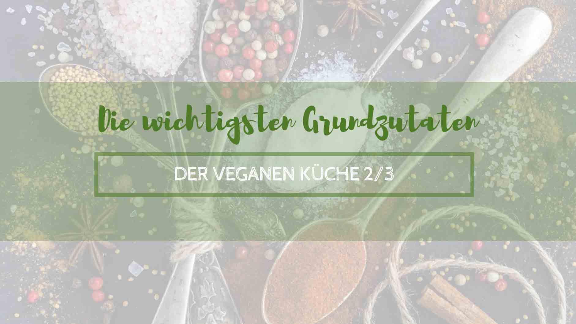 Die wichtigsten Grundzutaten der veganen Küche 2/2